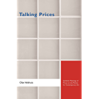 Talking Prices: Symbolic Meanings of Prices on the Market for Contemporary Art (Princeton Studies in Cultural Sociology…