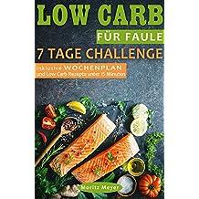 Low Carb für Faule 7 Tage Challenge inklusive WOCHENPLAN und Low Carb Rezepte unter 15 Minuten