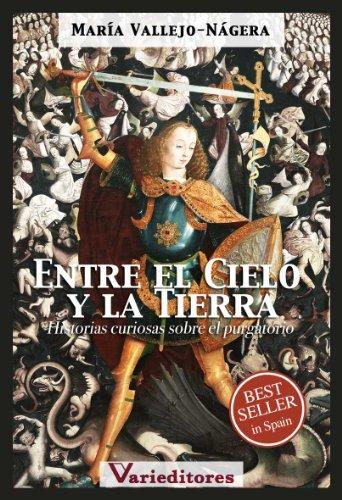Entre el Cielo y la Tierra - Historias curiosas sobre el Purgatorio por María Vallejo-Nágera