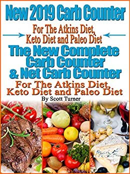 New 2019 Carb Counter For The Atkins Diet, Keto Diet and Paleo Diet:  The New Complete Carb Counter & Net Carb Counter For The Atkins Diet, Keto Diet and Paleo Diet (English Edition) di [Turner, Scott]