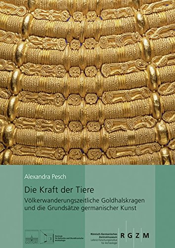 Völkerwanderungszeitliche Goldhalskragen und die Grundsätze germanischer Kunst (Römisch Germanisches Zentralmuseum / Kataloge Vor- und Frühgeschichtlicher Altertümer) ()