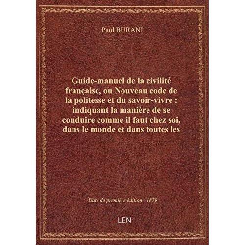 Guide-manuel de la civilité française, ou Nouveau code de la politesse et du savoir-vivre : indiquan