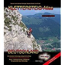 KLETTERSTEIG-ATLAS DEUTSCHLAND: Alle lohnenden Klettersteige - von leicht bis extrem schwierig & interessante gesicherte Steige & Überschreitungen - ... inkl. grenznaher Alpen-Klettersteige