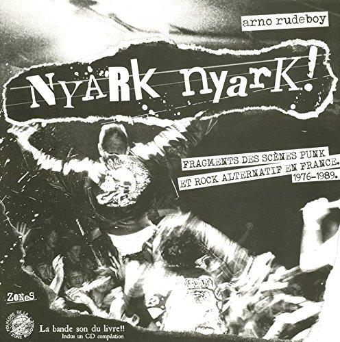 Nyark nyark ! : Fragments de la scène punk et rock alternatif en France (1976-1989) - Livre et cd audio.