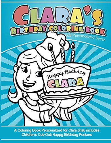 Clara's Birthday Coloring Book Kids Personalized Books: A Coloring Book Personalized for Clara that includes Children's Cut Out Happy Birthday Posters por Clara's Books
