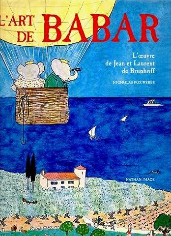 L'Art de Babar : L'oeuvre de Jean et Laurent de