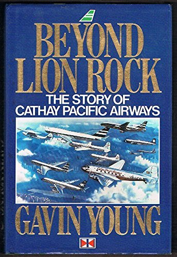beyond-lion-rock-the-story-of-cathay-pacific-airways-by-gavin-young-1988-12-23