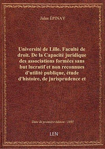 Universit de Lille. Facult de droit. De la Capacit juridique des associations formes sans but lu