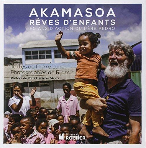 Akamasoa, rves d'enfants: 25 ans d'action du pre Pedro