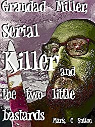 Grandad Miller, Serial Killer and the Two Little Bastards