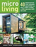 Micro Living: 40 Innovative Tiny Houses Equipped for Full-Time Living, in 400 Square Feet or Less - Derek Diedricksen