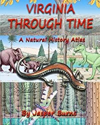 Virginia Through Time: A Natural History Atlas by Jasper Burns (2014-05-02)