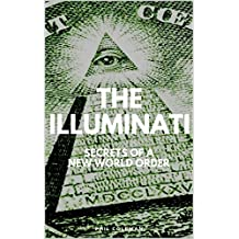 THE ILLUMINATI: Secrets of a New World Order - Conspiracy Theories Book (English Edition)