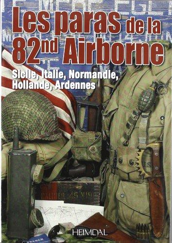 Les paras de la 82nd Airborne : Sicile, Italie, Normandie, Hollande, Ardennes