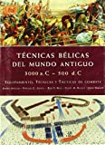 Técnicas Bélicas del Mundo Antiguo 3000 a.c.-500 d.c.: Equipamiento, Técnicas y Tácticas de Combate