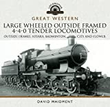 Great Western Large Wheeled Outside Framed 4-4-0 Tender Locomotives: Atbara, Badminton, City and Flower Classes (Locomotive Portfolio Series)