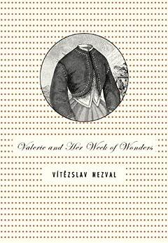 Valerie and Her Week of Wonders by [Nezval, Vitezslav]