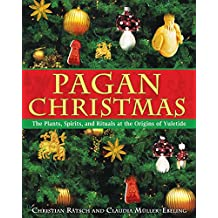 Pagan Christmas: The Plants, Spirits, and Rituals at the Origins of Yuletide (English Edition)