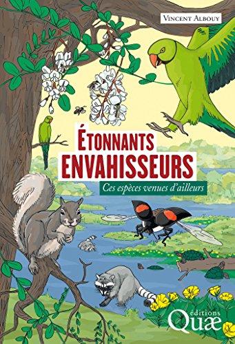 Étonnants envahisseurs: Ces espèces venues d'ailleurs (Hors collection) par Vincent Albouy