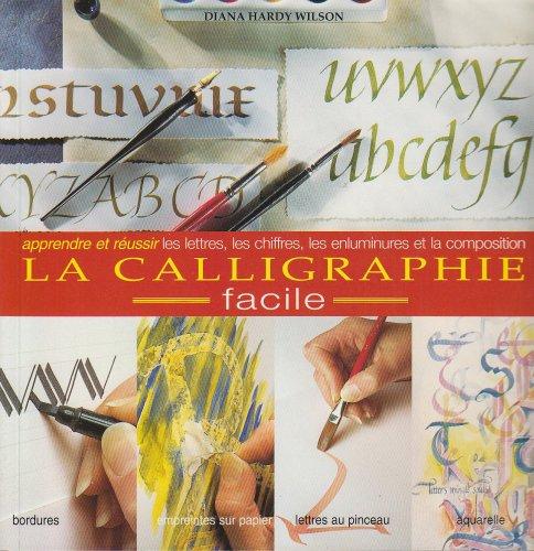 La Calligraphie Facile. Apprendre & Réussir les Lettres, Chiffres, Enluminures