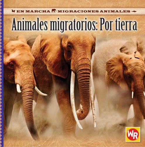 Animales Migratorios Por Tierra/ Migrating Animals of the Land (En Marcha: Migraciones Animales/ on the Move: Animal Migration)