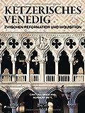Ketzerisches Venedig: Zwischen Reformation und Inquisition -