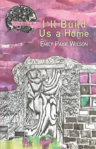 I'll Build Us a Home por Emily Paige Wilson