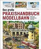 Das große Praxishandbuch Modellbahn: Planung – Gestaltung – Betrieb