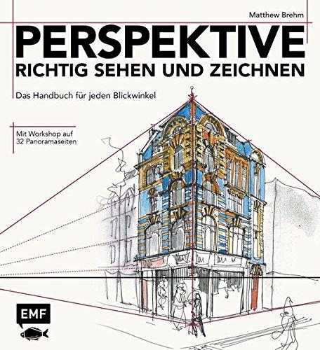 Perspektive richtig sehen und zeichnen: Das Handbuch für jeden Blickwinkel - Mit Workshop auf 32 Panoramaseiten