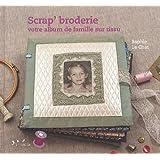 Scrap' broderie : votre album de famille sur tissu