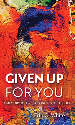 Given Up for You: A Memoir of Love, Belonging, and Belief (Living Out: Gay and Lesbian Autobiog) (English Edition)