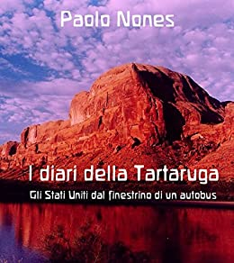 I diari della Tartaruga: gli Stati Uniti dal finestrino di un autobus (Italian Edition) von [Nones, Paolo]