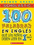 100 Palabras En Ingles Que Los Ninos Deben Leer En 1er Grado: Spanish (100 Words Kids Need to Read)