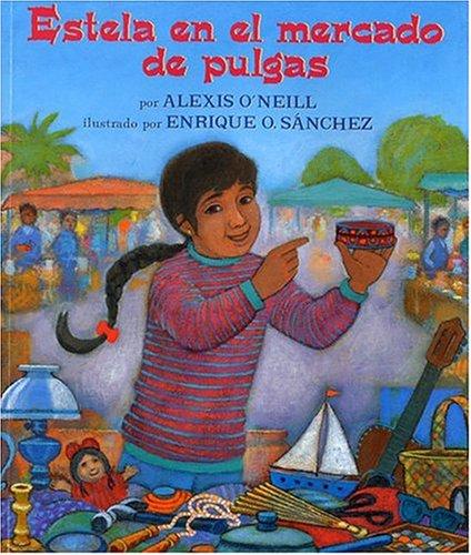 Estela En El Mercado de Pulgas por Alexis O'Neill
