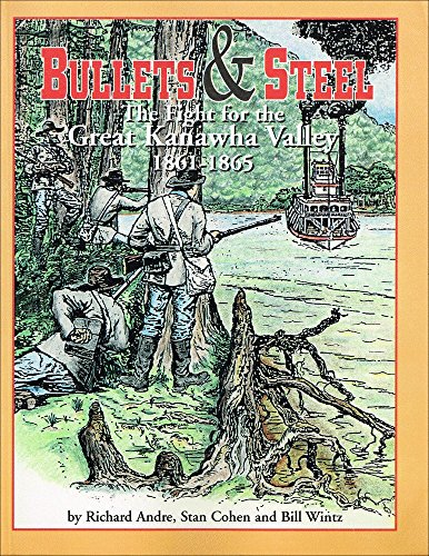 Bullets and Steel: The Fight for the Great Kanawha Valley, 1861-1865