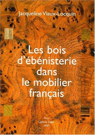 Les BOIS D'EBENISTERIE dans le MOBILIER FRANCAIS par Jacqueline Viaux-Locquin