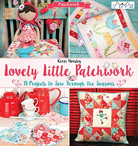 Lovely Little Patchwork: 18 Projects to Sew Through the Seasons -