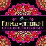 Mandalas um Mitternacht: Ein Malbuch für Erwachsene: Ein Einzigartiges, Motivierendes und Inspirierendes Mandala Malbuch und Geschenk für Männer. Erwachsene zum Entspannen und Stressabbau