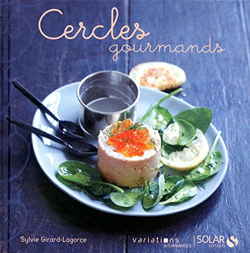 Cercles gourmands - Variations gourmandes par Sylvie GIRARD-LAGORCE