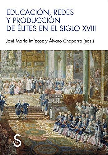 Descargar Libro Educación, Redes Y Producción En El Siglo XVIII (Sílex Universidad) de José María Imízcoz Beunza