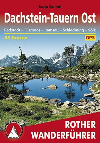 Dachstein-Tauern Ost: Radstadt – Filzmoos – Ramsau – Schladming – Sölk, 63 Touren (Berg Ebene Berg Ebene)
