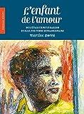 L'enfant de l'Amour: Oui j'étais un petit garçon et elle, une femme extraordinaire… (French Edition)