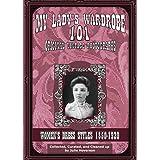 My Lady's Wardrobe - 101 Original Vintage Photographs, volume 1 : Women's Dress Styles 1850-1920 (English Edition)