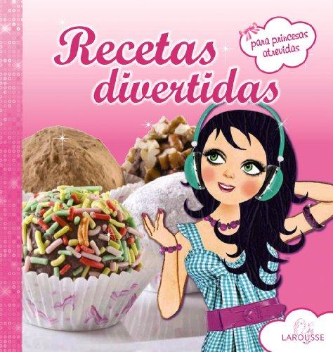 Recetas divertidas para princesas atrevidas (Larousse - Infantil / Juvenil - Castellano - A Partir De 5/6 Años - Cocina Infantil) por Aa.Vv.