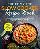 The Complete Slow Cooker Recipe Book: Quick, Easy and Delicious Recipes for Every Day incl. Keto Diet & Low Carb