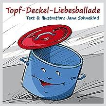 Topf Deckel Liebesballade: Eine illustrierte Geschichte für Groß und Klein... Kinder- und Geschenkbuch in einem!