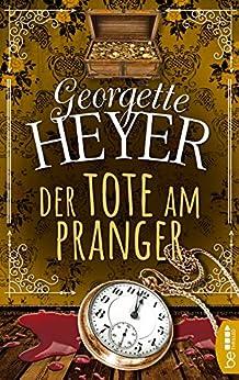 Der Tote am Pranger (Georgette-Heyer-Krimis)