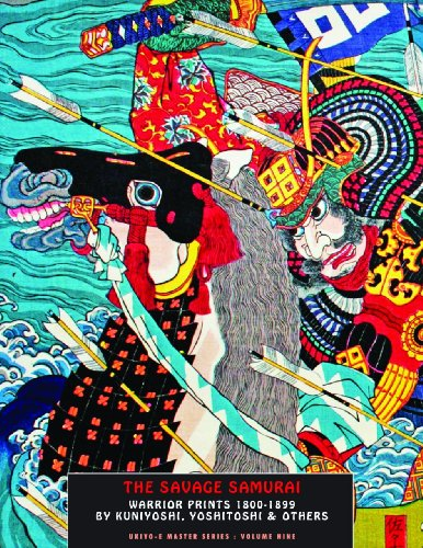 The Savage Samurai: Warrior Prints 1800-1899 by Kuniyoshi, Yoshitoshi & Others (Ukiyo-E Master)