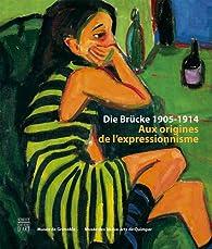 Die Brucke 1905-1914 : Aux origines de l'expressionnisme par  Magdalena M. Moeller