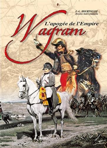Wagram - 1809 : L'apogée de l'Empire